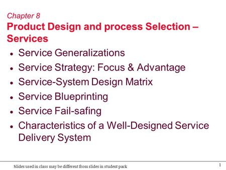 1 Slides used in class may be different from slides in student pack Chapter 8 Product Design and process Selection – Services  Service Generalizations.