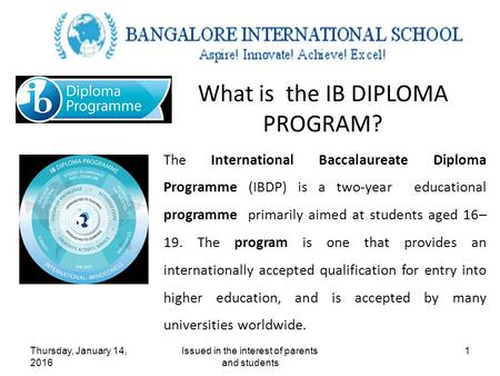 Thursday, January 14, 2016 Issued in the interest of parents and students 1 The International Baccalaureate Diploma Programme (IBDP) is a two-year educational.
