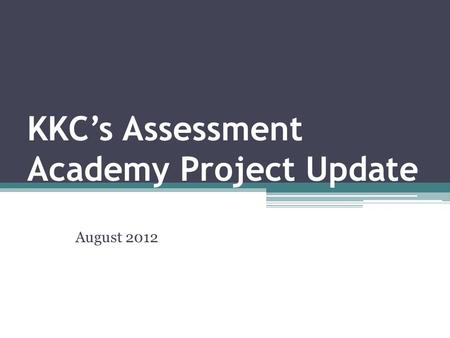 KKC's Assessment Academy Project Update August 2012.