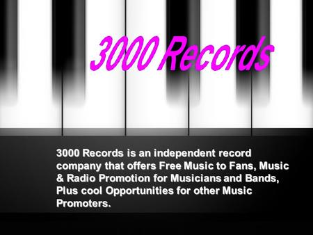 3000 Records is an independent record company that offers Free Music to Fans, Music & Radio Promotion for Musicians and Bands, Plus cool Opportunities.