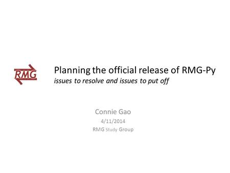 Planning the official release of RMG-Py issues to resolve and issues to put off Connie Gao 4/11/2014 RMG Study Group.