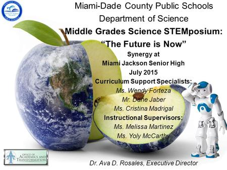 "Miami-Dade County Public Schools Department of Science Middle Grades Science STEMposium: ""The Future is Now"" Synergy at Miami Jackson Senior High July."