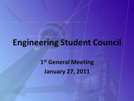 Engineering Student Council 1 st General Meeting January 27, 2011.