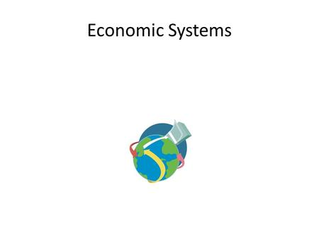 Economic Systems. Economic System The way people decide to organize production, distribution and consumption. The decisions people must make about production,