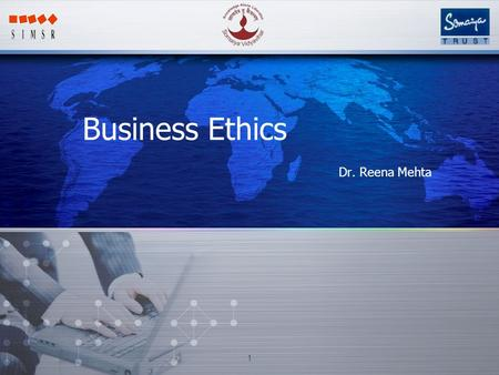 Business Ethics Dr. Reena Mehta 1 Why do you have subject <strong>of</strong> Business Ethics? 2.