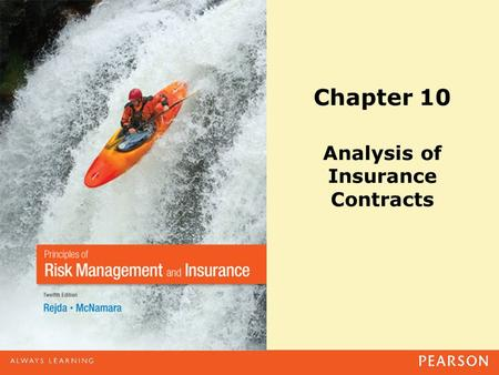Chapter 10 Analysis of Insurance Contracts. Copyright ©2014 Pearson Education, Inc. All rights reserved.10-2 Agenda Basic parts of an insurance contract.