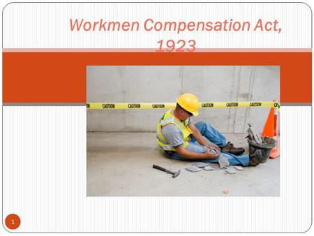 1 Workmen Compensation Act, 1923. Objectives 2 The Act, aims to provide workmen and/or their dependents some relief or compensation in case of accidents.