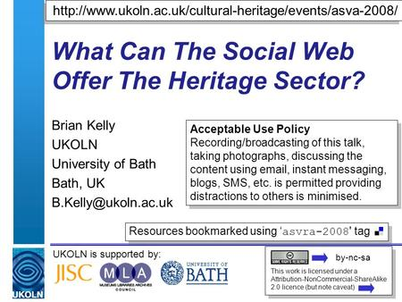 UKOLN is supported by: What Can The Social Web Offer The Heritage Sector? Brian Kelly UKOLN University of Bath Bath, UK This work is.