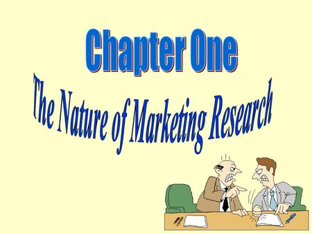 The Nature of Marketing Research Marketing research is one of the principal tools for answering questions because it: –Links the consumer, customer,