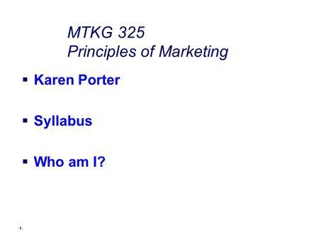 1- MTKG 325 Principles of Marketing  Karen Porter  Syllabus  Who am I?
