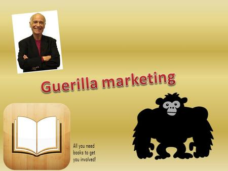 All you need books to get you involved!. Guerrilla marketing was developed by Jay Conrad Leverson in his book in 1984, and has erupted from there; with.
