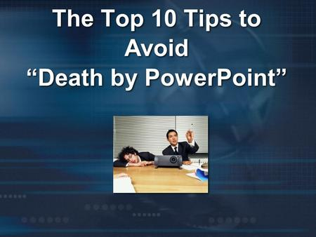 "The Top 10 Tips to Avoid ""Death by PowerPoint"". PowerPoint: The most widely used presentation software."