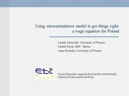 Using microsimulation model to get things right: a wage equation for Poland Leszek Morawski, University of Warsaw Michał Myck, DIW - Berlin Anna Nicińska,
