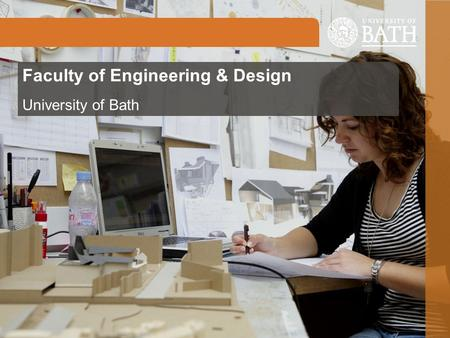 Faculty of Engineering & Design University of Bath.