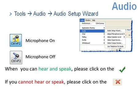 Audio When you can hear and speak, please click on the If you cannot hear or speak, please click on the Microphone On Microphone Off.
