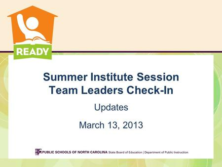 Summer Institute Session Team Leaders Check-In Updates March 13, 2013.