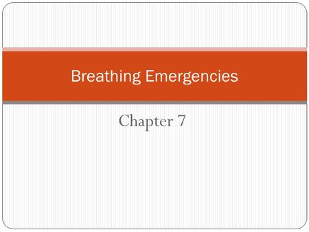 Chapter 7 Breathing Emergencies. There are two types of breathing emergencies:  Respiratory distress  Respiratory arrest Both conditions are life threatening.