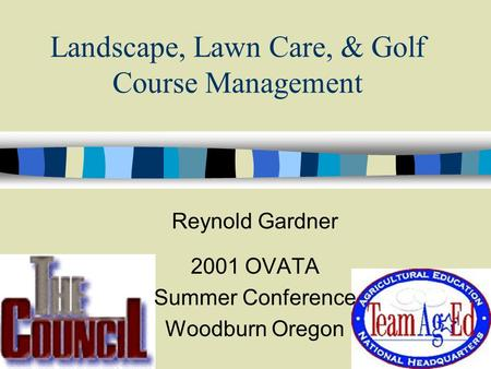 Landscape, Lawn Care, & Golf Course Management Reynold Gardner 2001 OVATA Summer Conference Woodburn Oregon.