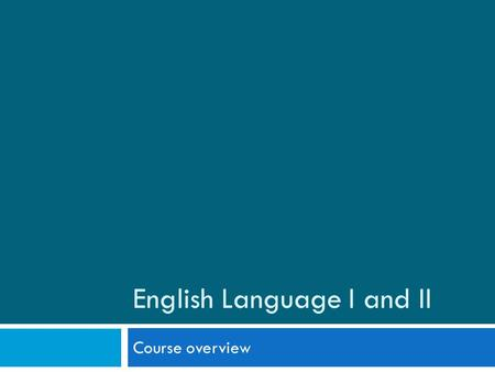 English Language I and II Course overview. Elementary Level Present simple – introduction, habits We are already there! Quantifiers – some / any much,