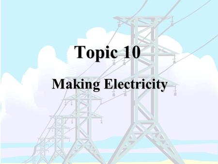 Topic 10 Making Electricity. Aim: To learn more about the batteries we use everyday.