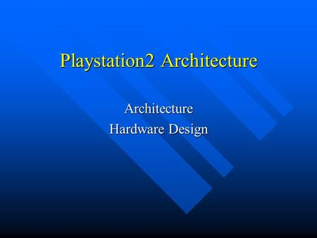 Playstation2 Architecture Architecture Hardware Design.