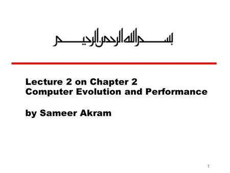 1 Lecture 2 on Chapter 2 Computer Evolution and Performance by Sameer Akram.