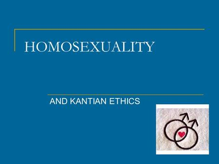 HOMOSEXUALITY AND KANTIAN ETHICS. Kant argued that homosexuality is wrong. He was influenced by the Natural Law theory. He wrote that homosexuality was.