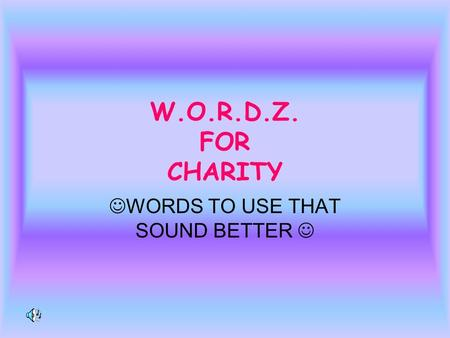 W.O.R.D.Z. FOR CHARITY WORDS TO USE THAT SOUND BETTER.