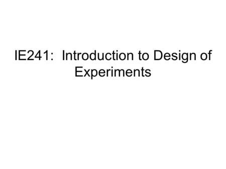 IE241: Introduction to Design of Experiments. Last term we talked about testing the difference between two independent means. For means from a normal.