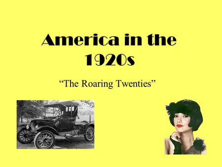 "America in the 1920s ""The Roaring Twenties"". Outcome 5.1 How did American life change during the 1920s and what led to these changes?"