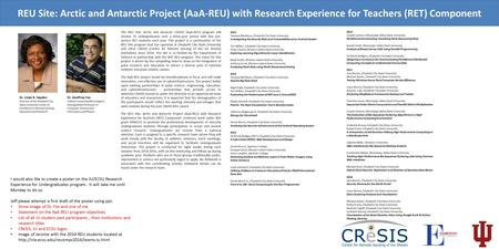 REU Site: Arctic and Antarctic Project (AaA-REU) with Research Experience for Teachers (RET) Component I would also like to create a poster on the IU/ECSU.