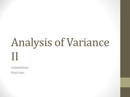 Analysis of Variance II Interactions Post-Hoc. ANOVA What question are we asking? On a dependent variable, are several group means different from one.