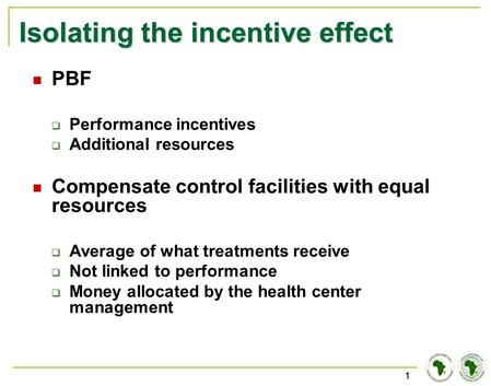 11 Isolating the incentive effect PBF  Performance incentives  Additional resources Compensate control facilities with equal resources  Average of what.
