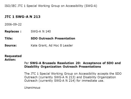 ISO/IEC JTC 1 Special Working Group on Accessibility (SWG-A) JTC 1 SWG-A N 213 2006-09-22 Replaces :SWG-A N 140 Title:SDO Outreach Presentation Source: