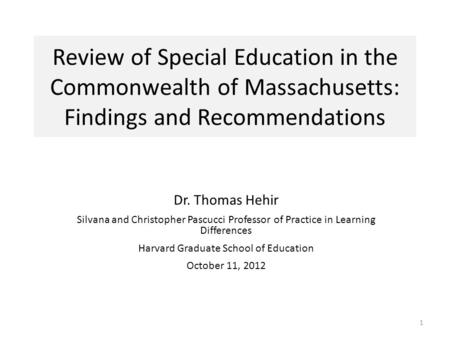 Review of Special Education in the Commonwealth of Massachusetts: Findings and Recommendations Dr. Thomas Hehir Silvana and Christopher Pascucci Professor.