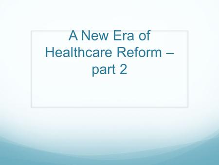 A New Era of Healthcare Reform – part 2. Objectives Share cost and outcome information in the USA compared to other countries. Discuss strategies hospitals.