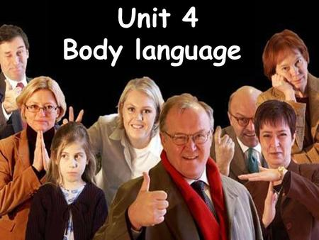 Unit 4 Body language What is the purpose of language? To communicate with each other.