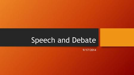 Speech and Debate 9/17/2014. Schedule 1.Welcome! 2.Check the schedule 3.How Effective Do You Think You Are as a Presenter? 1.Watch a short speech 4.About.
