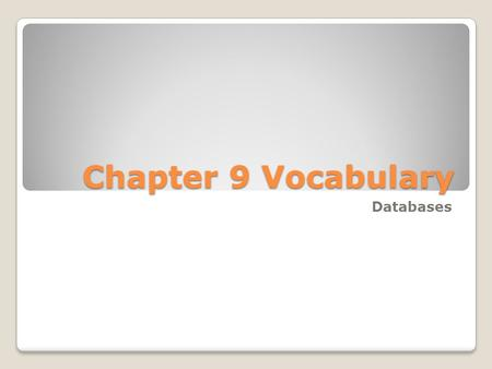 Chapter 9 Vocabulary Databases. 1.Table – a collection of information, or data arranged in columns and rows. 2.Record – all of the information about one.
