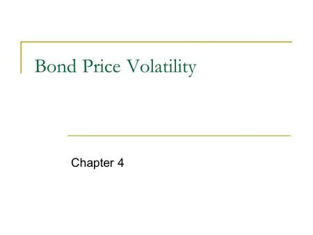Bond Price Volatility Chapter 4. Price Volatility Characteristics.