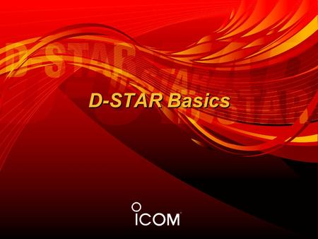 D-STAR Basics. DIGITAL SMART TECHNOLOGY FOR AMATEUR RADIO.