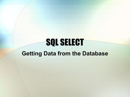 SQL SELECT Getting Data from the Database. Basic Format SELECT, FROM WHERE (=, >, LIKE, IN) ORDER BY ; SELECT LastName, FirstName, Phone, City FROM Customer.