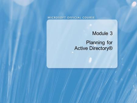 Module 3 Planning for Active Directory®