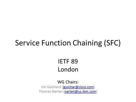Service Function Chaining (SFC) IETF 89 London WG Chairs: Jim Guichard Thomas Narten
