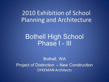 Bothell High School Phase I - III Bothell, WA Project of Distinction – New Construction DYKEMAN Architects 2010 Exhibition of School Planning and Architecture.