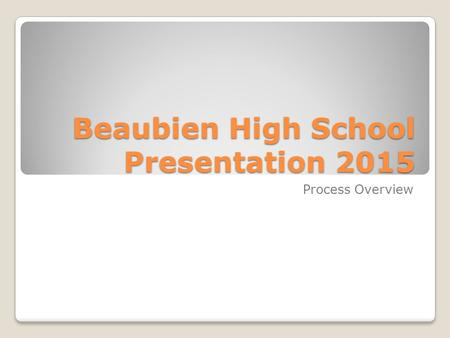Beaubien High School Presentation 2015 Process Overview.