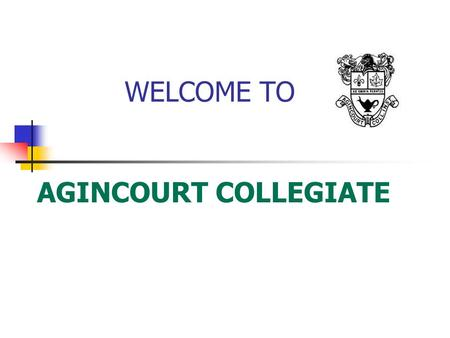 WELCOME TO AGINCOURT COLLEGIATE. Agincourt C.I. You are here Agincourt C.I. is out of this world!!! LEGO Man says.