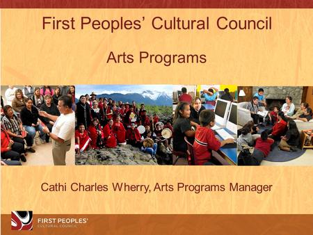First Peoples' Cultural Council Arts Programs Cathi Charles Wherry, Arts Programs Manager.