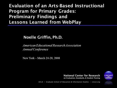 American Educational Research Association Annual Conference New York – March 24-28, 2008 Noelle Griffin, Ph.D. Evaluation of an Arts-Based Instructional.