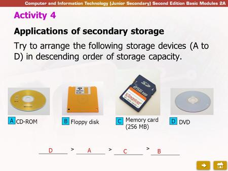 Applications of secondary storage